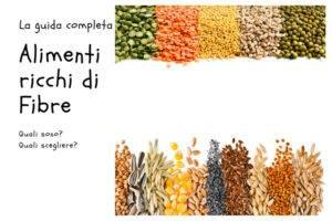Alimenti ricchi di fibre: quali sono, proprietà e benefici