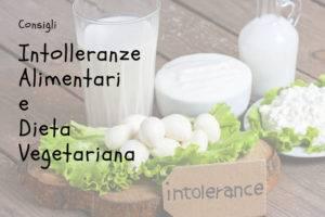 Intolleranze alimentari e dieta vegetariana, come conciliarle