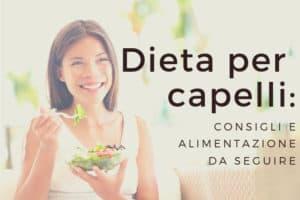 Dieta per capelli: consigli e alimentazione da seguire