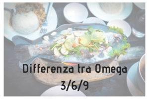 Differenze tra acidi grassi omega3, omega6 e omega9